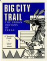 Big City Trail: Urban Indians of Texas, Teacher's Guide