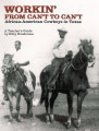 Workin' from can't to can't : African-American cowboys in Texas